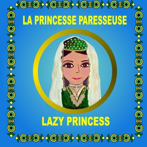 9781492374633: La Princesse Paresseuse - Lazy Princess: Bilingual folktale in French and English