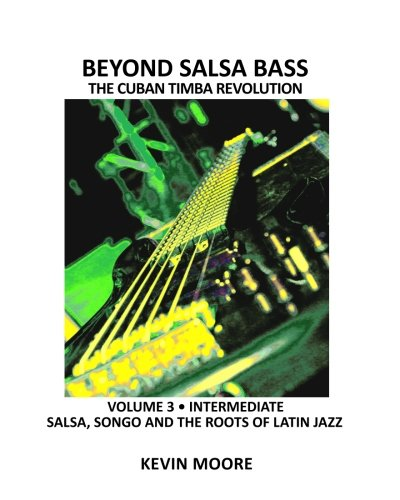 9781492375692: Beyond Salsa Bass: Salsa, Songo and the Roots of Latin Jazz (Volume 3)