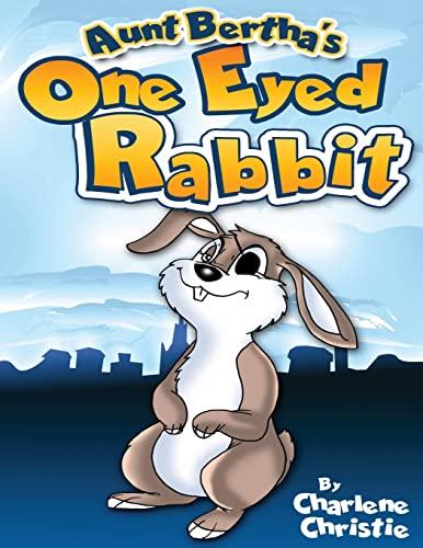 Aunt Bertha's One Eyed Rabbit: Charlene Christie