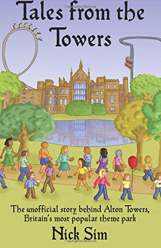 9781492377160: Tales from the Towers: The Unofficial Story Behind Alton Towers, Britain's Most Popular Theme Park