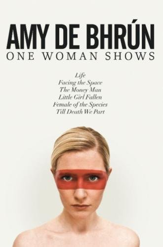Six Short Plays / One Woman: Life, Facing the Space, The Money Man, Little Girl Fallen, Female...