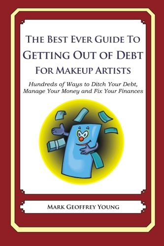 9781492384601: The Best Ever Guide to Getting Out of Debt for Makeup Artists: Hundreds of Ways to Ditch Your Debt, Manage Your Money and Fix Your Finances