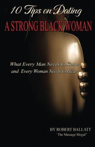 9781492387961: 10 Tips on Dating a Strong Black Woman: What Every Man Needs to Know and Every Woman Needs to Hear