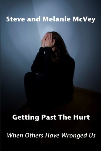 9781492388784: Getting Past the Hurt: When Others Have Wronged Us