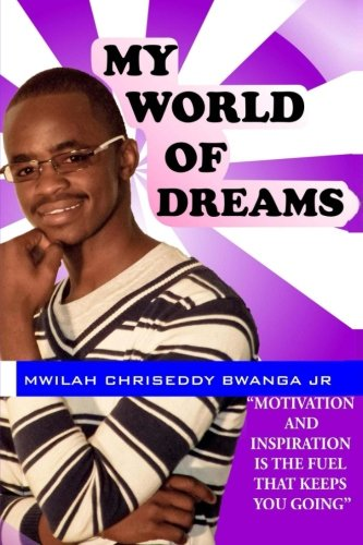 9781492390107: My world of Dreams: Motivation and Inspiration is the Fuel That Keeps You going