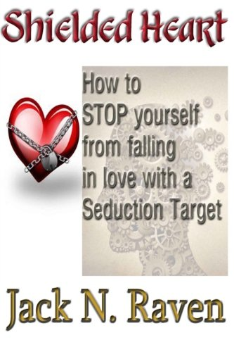 9781492390466: Shielded Heart - How To Stop Yourself From Falling For A Seduction Target