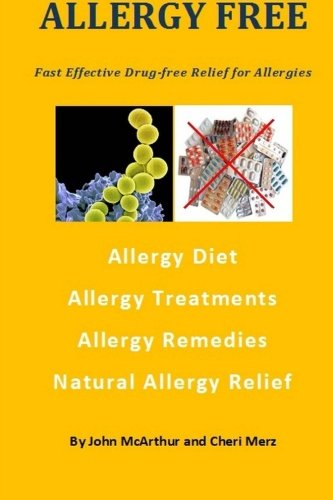 9781492390817: Allergy Free: Fast Effective Drug-free Relief for Allergies. Allergy Diet. Allergy Treatments. Allergy Remedies. Natural Allergy Relief.