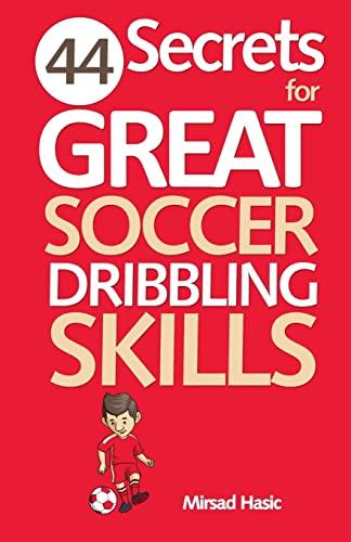 9781492390824: 44 Secrets for Great Soccer Dribbling Skills