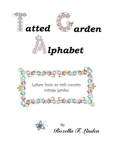 Tatted Garden Alphabet: Letters from an Irish Country Cottage Garden: Linden, Rozella Florence