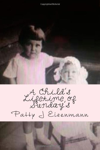 A Child's Lifetime of Sunday's: That Pentecostal Child (The Wooden Alter): Eisenmann, ...