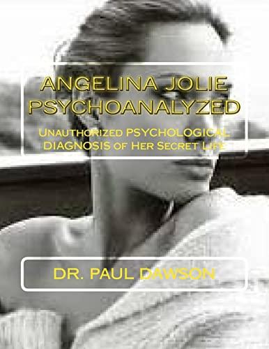 9781492393412: Angelina Jolie Psychoanalyzed: Unauthorized Psychological Diagnosis of Her Secret Life