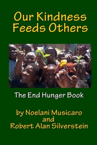 Our Kindness Feeds Others: The End Hunger Book: Silverstein, Robert Alan; Musicaro, Noelani