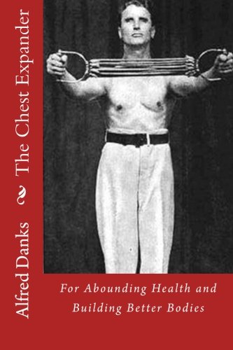 9781492396628: The Chest Expander for Abounding Health and Building Better Bodies