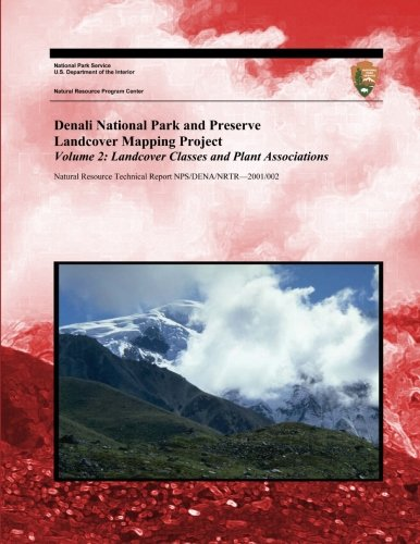 9781492398677: Denali National Park and Preserve Landcover Mapping Project Volume 2: Landcover Classes and Plant Associations
