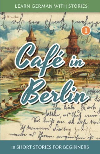9781492399490: Learn German with Stories: Cafe in Berlin - 10 Short Stories for Beginners