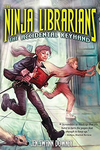 The Ninja Librarians: The Accidental Keyhand: Jen Swann Downey