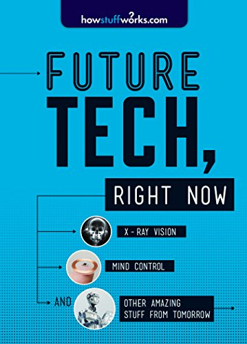 9781492603146: Future Tech, Right Now: X-Ray Vision, Mind Control, and Other Amazing Stuff from Tomorrow (Howstuffworks)