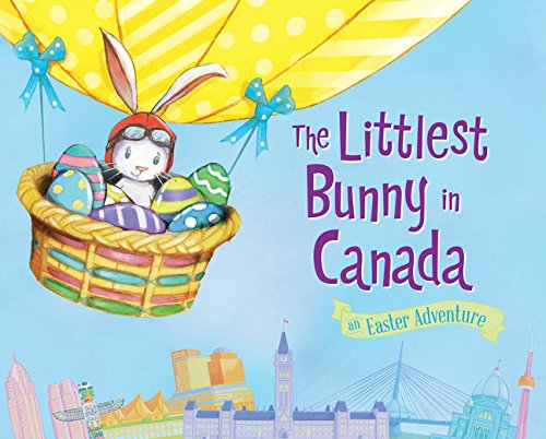 The Littlest Bunny in Canada: An Easter Adventure: Jacobs, Lily