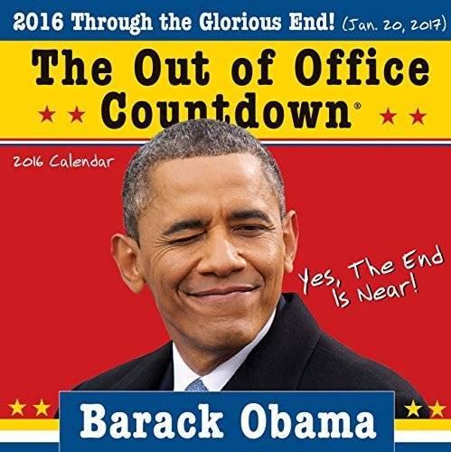 9781492612759: Barack Obama The Out of Office Countdown 2016 Calendar: Yes, the End Is Near!