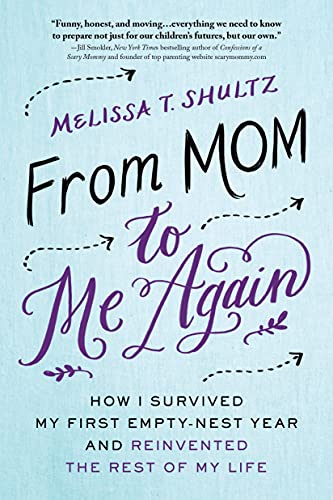 9781492618430: From Mom to Me Again: How I Survived My First Empty-Nest Year and Reinvented the Rest of My Life
