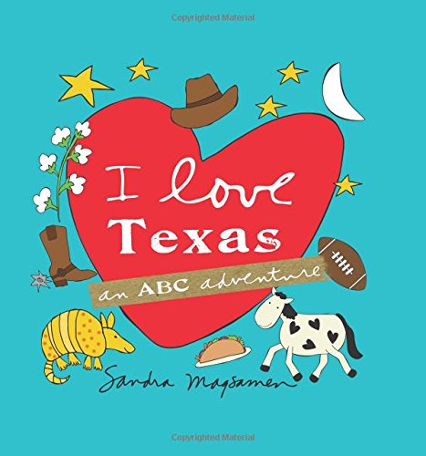 I Love Texas: An ABC Adventure (Hardcover): Sandra Magsamen