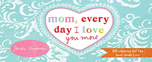 9781492633136: Mom, Every Day I Love You More: 22 Coupons for the Best Mom Ever