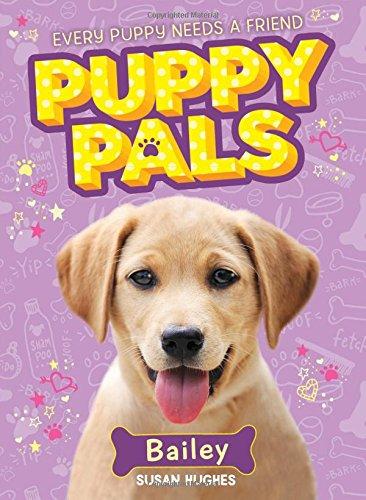 Bailey (Puppy Pals): Hughes, Susan