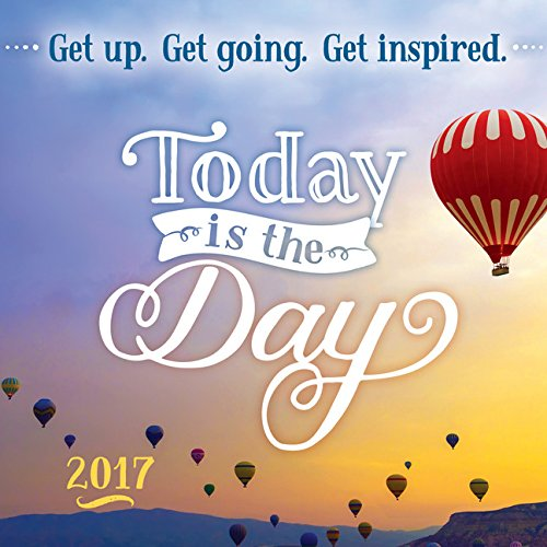 9781492634300: Today Is the Day 2017 Calendar: Get Up, Get Going, Get Inspired