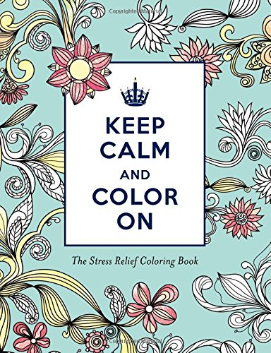 9781492635314: Keep Calm and Color on Stress Relief Coloring: Keep Calm and Color on (Adult Coloring Books)