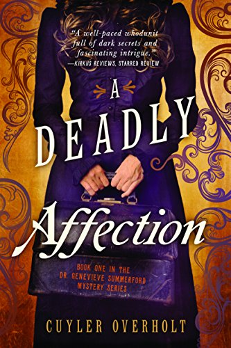 A Deadly Affection (Dr. Genevieve Summerford Mystery): Cuyler Overholt