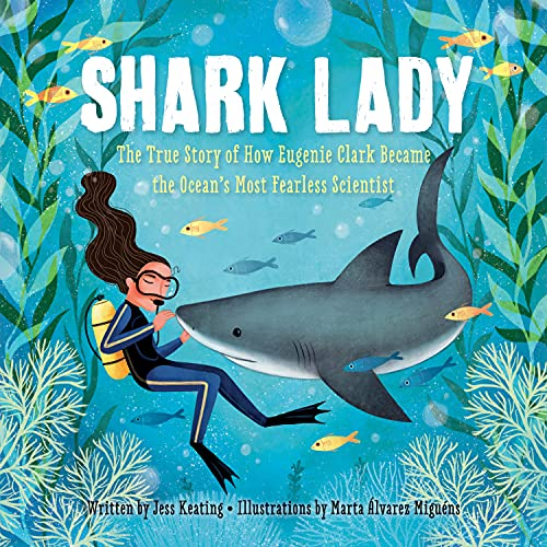 9781492642046: Shark Lady: The Daring Tale of How Eugenie Clark Dove Into History: The True Story of How Eugenie Clark Became the Ocean's Most Fearless Scientist