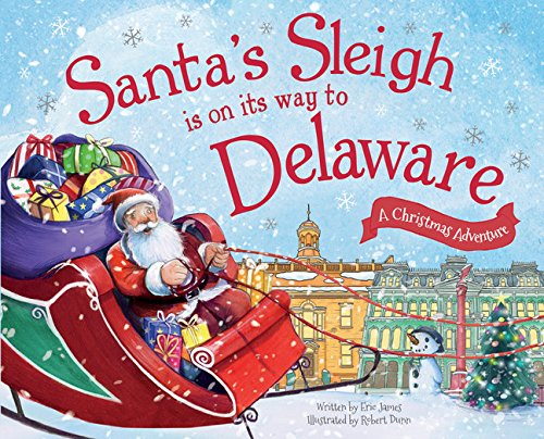 Santa's Sleigh Is on Its Way to Delaware: A Christmas Adventure: Eric James