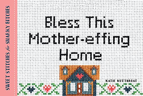 9781492649465: Bless This Mother-effing Home: Sweet Stitches for Snarky Bitches
