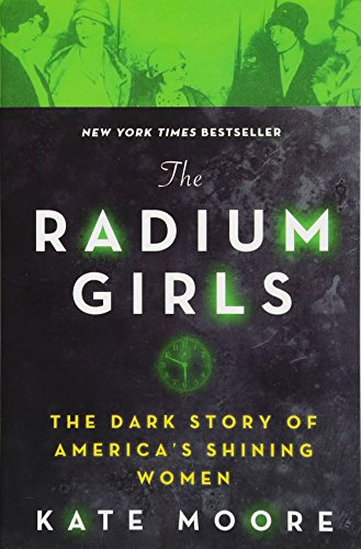 The Radium Girls: The Dark Story of: Moore, Kate