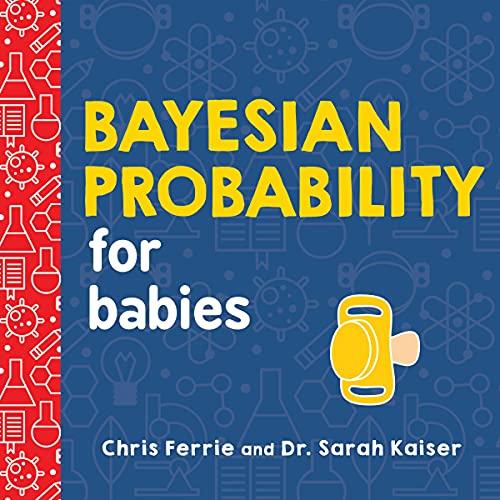 9781492680796: Bayesian Probability for Babies: 1 (Baby University)