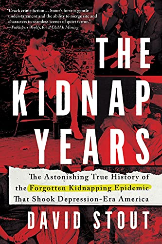 Book Cover: The Kidnap Years: The Astonishing True History of the Forgotten Kidnapping Epidemic That Shook Depression-Era America