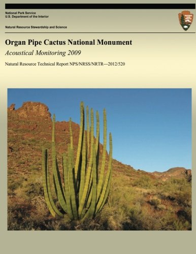 9781492702719: Organ Pipe Cactus National Monument: Acoustical Monitoring 2009 (Natural Resource Technical Report NPS/NRSS/NRTR?2012/520)