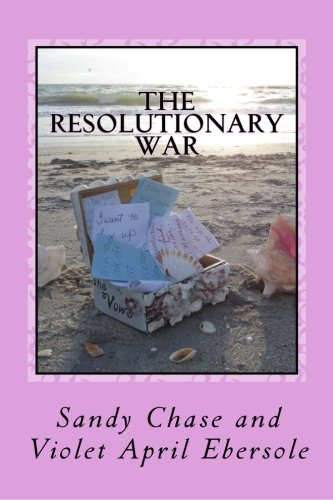 The Resolutionary War: Chase, Sandy, Ebersole, Violet April