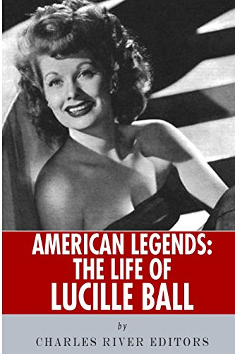 American Legends: The Life of Lucille Ball: Charles River Editors