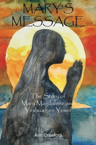 9781492704997: Mary's Message: The Story of Mary Magdalene and Yeshua ben Yosef