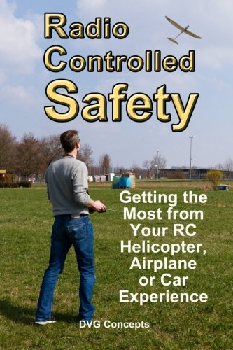 9781492705062: Radio Controlled Safety: Getting the Most Out of Your RC Helicopter, Airplane or Car Experience