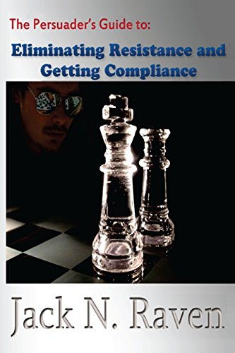 9781492706571: The Persuader's Guide To Eliminating Resistance And Getting Compliance