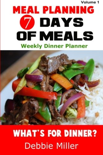 7 Days of Meals (Volume 1): Dinner suggestions for every day of the week: Miller, Debbie