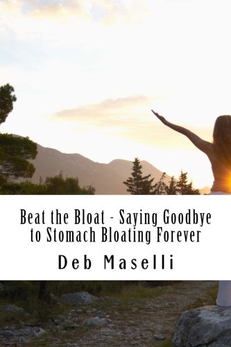 9781492707042: Beat the Bloat - Saying Goodbye to Stomach Bloating Forever