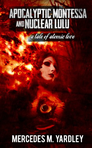 9781492708728: Apocalyptic Montessa and Nuclear Lulu: A Tale of Atomic Love