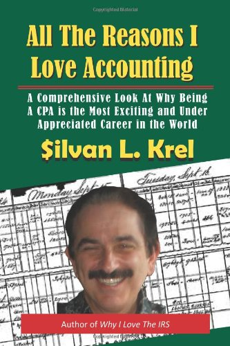 9781492710790: All The Reasons I Love Accounting: A Comprehensive Look at Why Being a CPA is the Most Exciting and Under Appreciated Career in the World