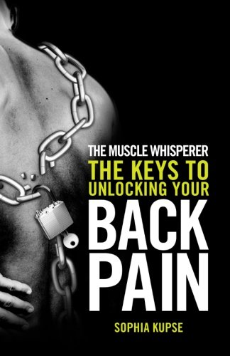 9781492713142: The Muscle Whisperer: The Keys to Unlocking Your Back Pain