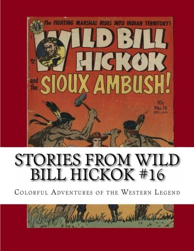 9781492716365: Stories From Wild Bill Hickok #16: Colorful Adventures of the Western Legend
