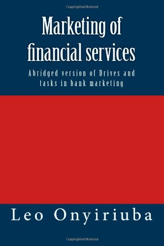 9781492717676: Marketing of financial services: Abridged version of Drives and tasks in bank marketing (Banking series)