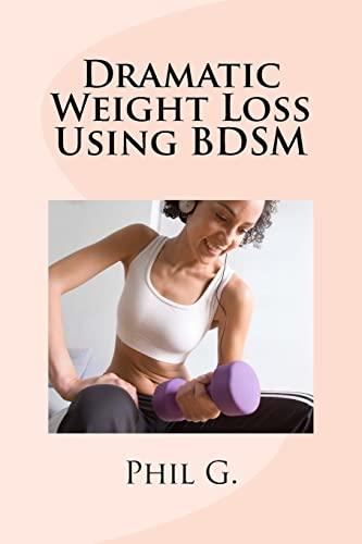 9781492717720: Dramatic Weight Loss Using BDSM